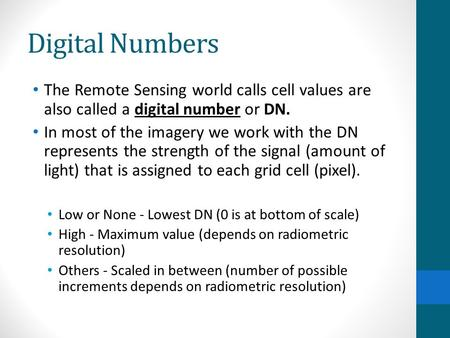 Digital Numbers The Remote Sensing world calls cell values are also called a digital number or DN. In most of the imagery we work with the DN represents.