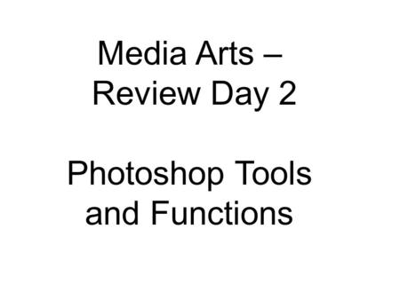 Media Arts – Review Day 2 Photoshop Tools and Functions.