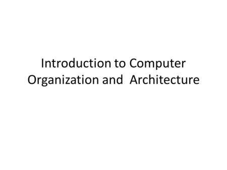 Introduction to Computer Organization and Architecture.