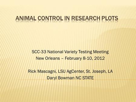 SCC-33 National Variety Testing Meeting New Orleans – February 8-10, 2012 Rick Mascagni, LSU AgCenter, St. Joseph, LA Daryl Bowman NC STATE.