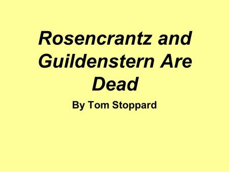 Rosencrantz and Guildenstern Are Dead By Tom Stoppard.