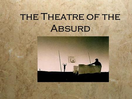 absurd theatre essays An essay on theater of the absurdthe issues involving theater of the absurd has been a popular topic amongst scholars for many years i find my self constantly drawn back to the subject of theater of the absurd while it is becoming a hot topic for deb.