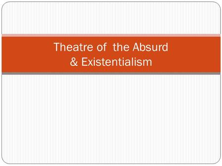 Theatre of the Absurd & Existentialism