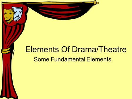 Elements Of Drama/Theatre Some Fundamental Elements.