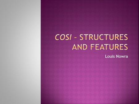 Cosi – structures and features
