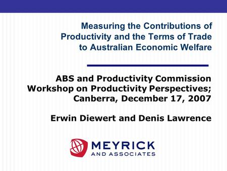 Measuring the Contributions of Productivity and the Terms of Trade to Australian Economic Welfare ABS and Productivity Commission Workshop on Productivity.