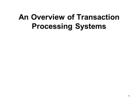 1 An Overview of Transaction Processing Systems. 2 Transaction Processing Systems (Operational level) A transaction is any business-related exchange e.g.