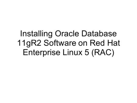Installing Oracle Database 11gR2 Software on Red Hat Enterprise Linux 5 (RAC)