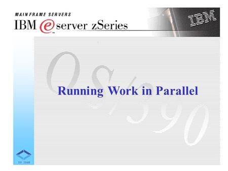 Running Work in Parallel. OS/390 is known for its strength and dependability in processing applications that solve large business problems. These are.