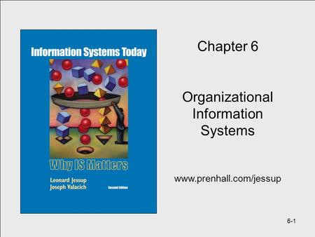 6-1 Chapter 6 Organizational Information Systems www.prenhall.com/jessup.