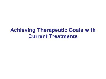 Achieving Therapeutic Goals with Current Treatments.