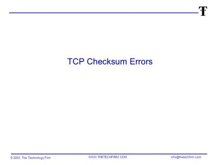 © 2003, The Technology Firm  TCP Checksum Errors.