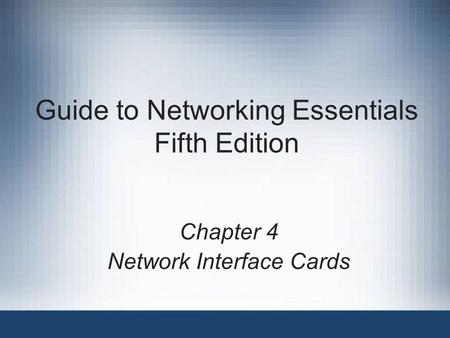 Guide to Networking Essentials Fifth Edition Chapter 4 Network Interface Cards.