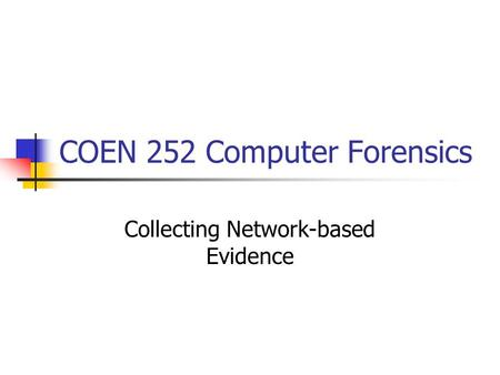 COEN 252 Computer Forensics Collecting Network-based Evidence.