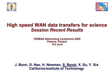 J. Bunn, D. Nae, H. Newman, S. Ravot, X. Su, Y. Xia California Institute of Technology High speed WAN data transfers for science Session Recent Results.