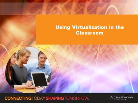 Using Virtualization in the Classroom. Using Virtualization in the Classroom Session Objectives Define virtualization Compare major virtualization programs.