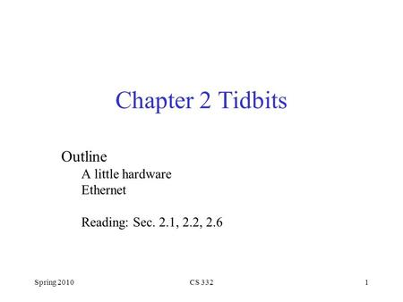 Spring 2010CS 3321 Chapter 2 Tidbits Outline A little hardware Ethernet Reading: Sec. 2.1, 2.2, 2.6.