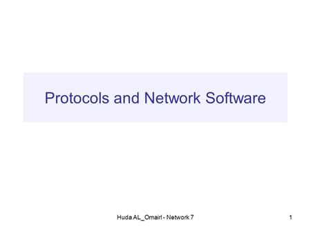 Huda AL_Omairl - Network 71 Protocols and Network Software.