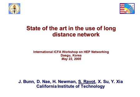 J. Bunn, D. Nae, H. Newman, S. Ravot, X. Su, Y. Xia California Institute of Technology State of the art in the use of long distance network International.