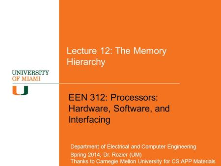 Lecture 12: The Memory Hierarchy EEN 312: Processors: Hardware, Software, and Interfacing Department of Electrical and Computer Engineering Spring 2014,