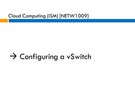  Configuring a vSwitch Cloud Computing (ISM) [NETW1009]