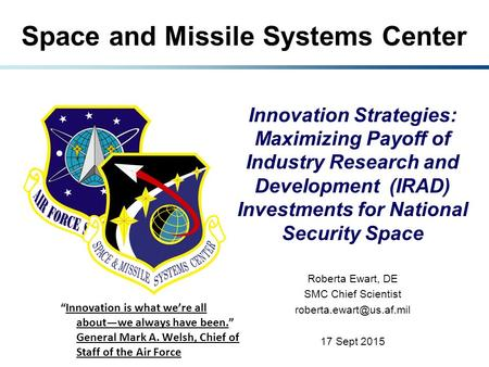 Space and Missile Systems Center Innovation Strategies: Maximizing Payoff of Industry Research and Development (IRAD) Investments for National Security.