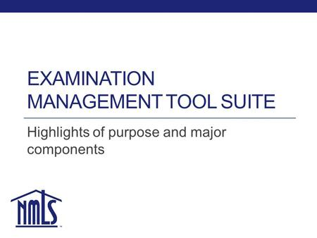 EXAMINATION MANAGEMENT TOOL SUITE Highlights of purpose and major components.