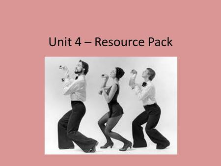 Unit 4 – Resource Pack. Course Guide - Assessment for Unit 4 Outcome 1 – Analyse a selected group dance work – Title: Sweet Charity Choreographer: Bob.