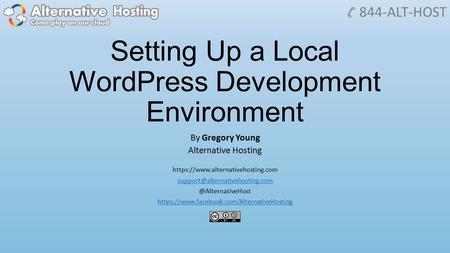 Setting Up a Local WordPress Development Environment By Gregory Young Alternative Hosting https://www.alternativehosting.com