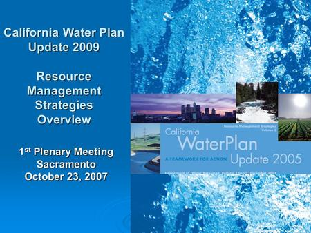 1 California Water Plan Update 2009 Resource Management Strategies Overview 1 st Plenary Meeting Sacramento October 23, 2007.