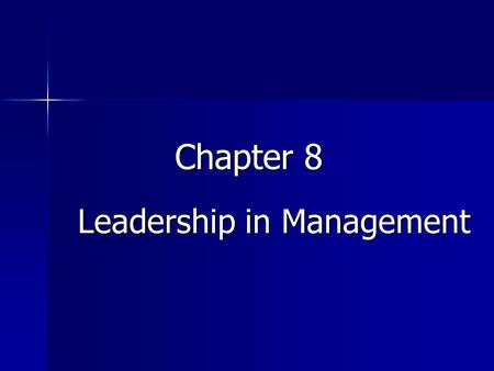 Chapter 8 Leadership in Management. Learning Objectives 1. Describe the difference between a manager and a leader. 2. Name the qualities needed to be.