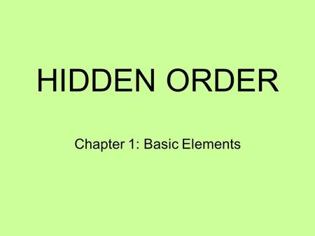 HIDDEN ORDER Chapter 1: Basic Elements. Complex Adaptive Systems (cas) Aggregates of independent agents Agents behavior governed by a collection of rules.
