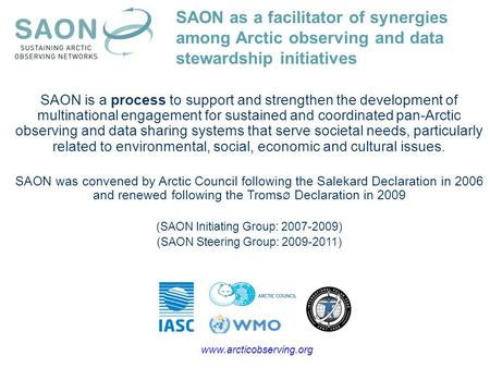 SAON is a process to support and strengthen the development of multinational engagement for sustained and coordinated pan-Arctic observing and data sharing.