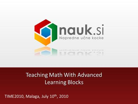 Teaching Math With Advanced Learning Blocks TIME2010, Malaga, July 10 th, 2010.