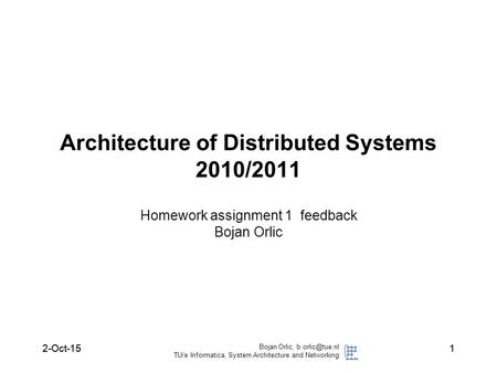 2-Oct-15 Bojan Orlic, TU/e Informatica, System Architecture and Networking 12-Oct-151 Homework assignment 1 feedback Bojan Orlic Architecture.