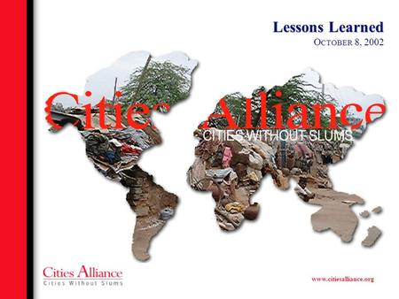 Www.citiesalliance.org Lessons Learned O CTOBER 8, 2002.