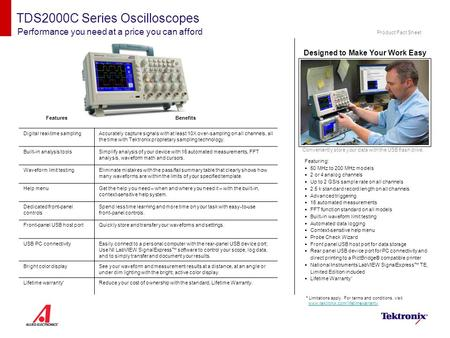 TDS2000C Series Oscilloscopes Performance you need at a price you can afford Featuring:  50 MHz to 200 MHz models  2 or 4 analog channels  Up to 2 GS/s.