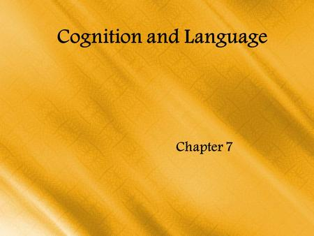 Cognition and Language Chapter 7. Building Blocks of Thought Language –A flexible system of symbols that enables us to communicate our ideas, thoughts,