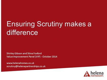 He Ensuring Scrutiny makes a difference Shirley Gibson and Stina Foxford Value Improvement Panel (VIP) - October 2014