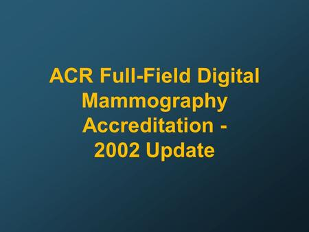 ACR Full-Field Digital Mammography Accreditation Update