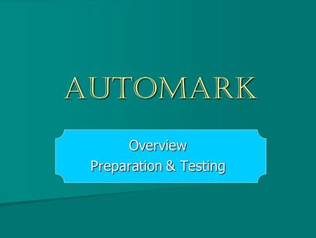 AutoMARK Overview Preparation & Testing. AutoMARK: An Overview Q: What is it? A: A great big printer Q: When is it used? A: Onestop and Election Day Q: