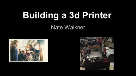 Building a 3d Printer Nate Walkner. Collecting parts Kits are available, but I wanted to do it super cheaply, so I bought components and recycled whenever.