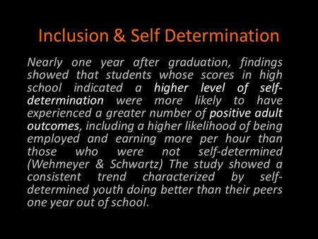 Inclusion & Self Determination Nearly one year after graduation, findings showed that students whose scores in high school indicated a higher level of.