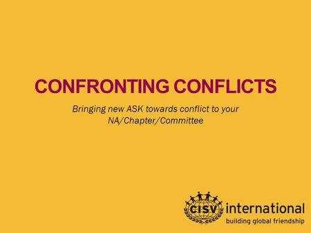 CONFRONTING CONFLICTS Bringing new ASK towards conflict to your NA/Chapter/Committee.
