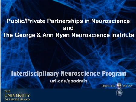 Public/Private Partnerships in Neuroscience and The George & Ann Ryan Neuroscience Institute.