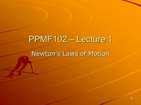 PPMF102 – Lecture 1 Newton's Laws of Motion 1. 2 Newton.