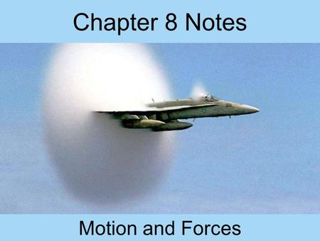 Chapter 8 Notes Motion and Forces. Chapter 8.1 Notes Speed: distance traveled divided by the time interval during which the motion occurred Speed=Distance/time.