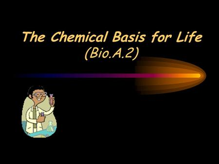 The Chemical Basis for Life (Bio.A.2). Properties Of Water Polarity – uneven distribution of electrons between the hydrogen and oxygen atoms –Oxygen is.