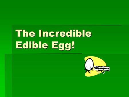 The Incredible Edible Egg!. Fast facts:  High in protein (building blocks-amino acids)  Low in calories (70-80 per egg)  Nutrient dense  Have a variety.