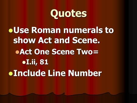 Quotes Use Roman numerals to show Act and Scene. Use Roman numerals to show Act and Scene. Act One Scene Two= Act One Scene Two= I.ii, 81 I.ii, 81 Include.